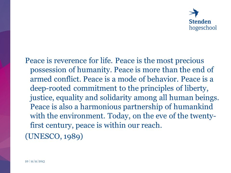Peace is reverence for life. Peace is the most precious possession of humanity.