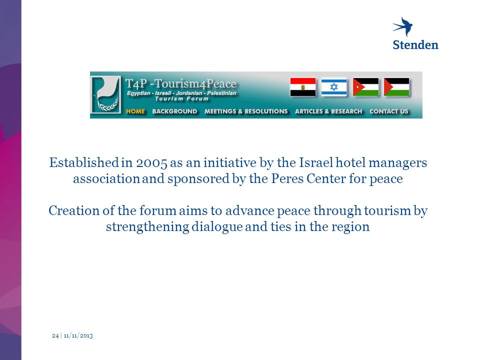 11/11/ | Established in 2005 as an initiative by the Israel hotel managers association and sponsored by the Peres Center for peace Creation of the forum aims to advance peace through tourism by strengthening dialogue and ties in the region