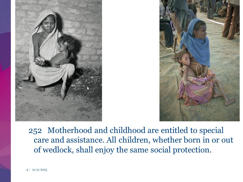 252 Motherhood and childhood are entitled to special care and assistance.