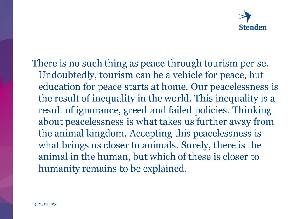 There is no such thing as peace through tourism per se.