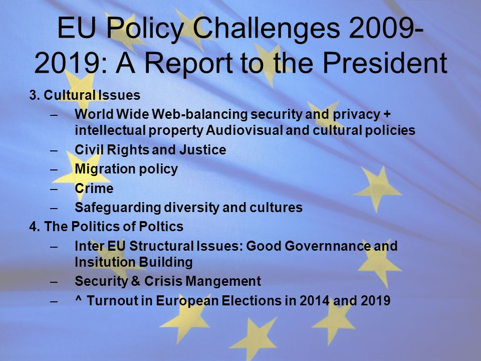 EU Policy Challenges 2009- 2019: A Report to the President 3. Cultural Issues –World Wide Web-balancing security and privacy + intellectual property A