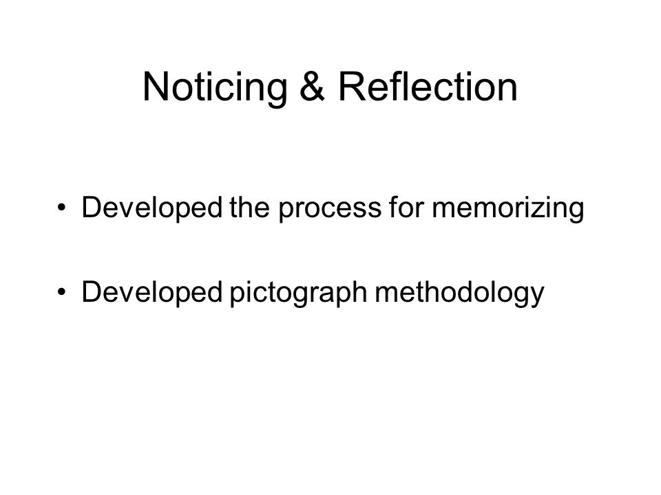 Noticing & Reflection Developed the process for memorizing Developed pictograph methodology