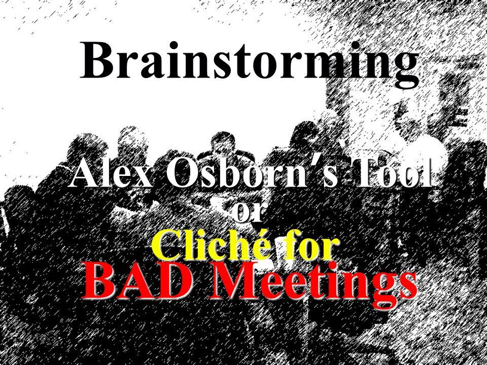Brainstorming Alex Osborns Tool or Cliché for BAD Meetings