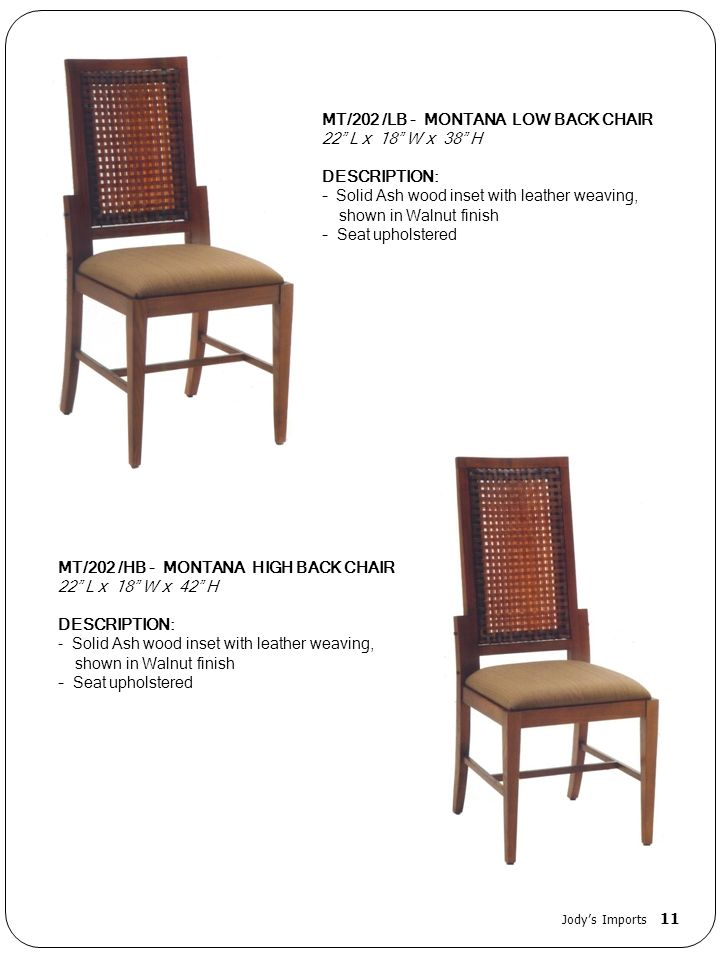 MT/202 /HB - MONTANA HIGH BACK CHAIR 22 L x 18 W x 42 H DESCRIPTION: - Solid Ash wood inset with leather weaving, shown in Walnut finish - Seat uphols