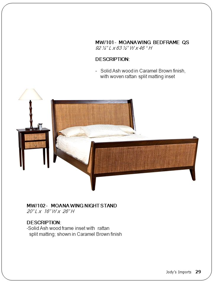 MW/101 - MOANA WING BEDFRAME QS 92 ¼ L x 63 ½ W x 46 H DESCRIPTION: - Solid Ash wood in Caramel Brown finish, with woven rattan split matting inset MW