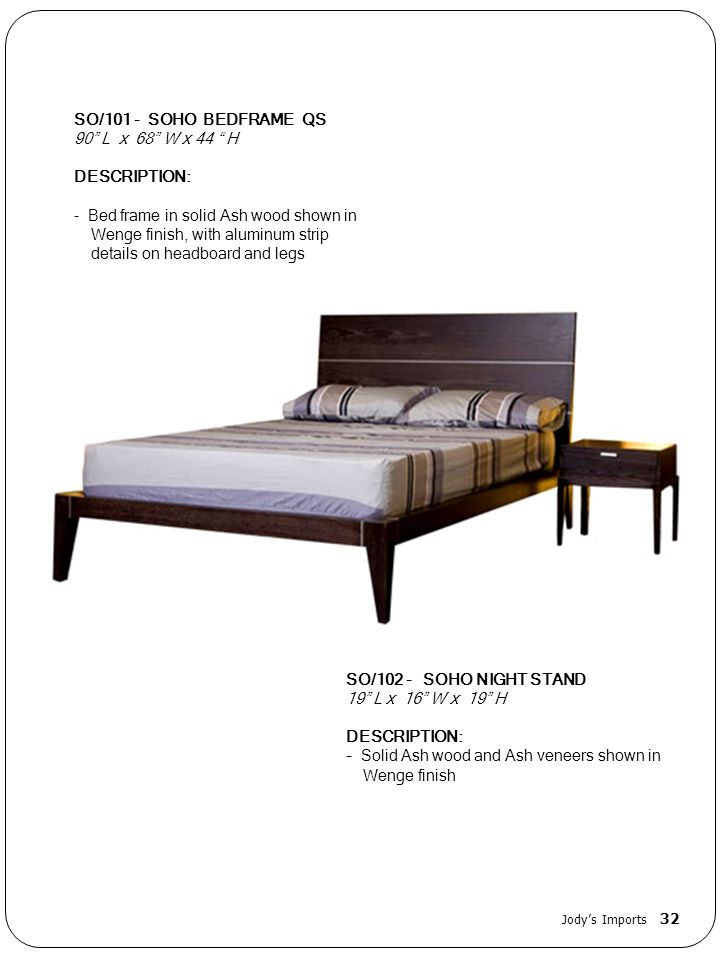 SO/101 - SOHO BEDFRAME QS 90 L x 68 W x 44 H DESCRIPTION: - Bed frame in solid Ash wood shown in Wenge finish, with aluminum strip details on headboar