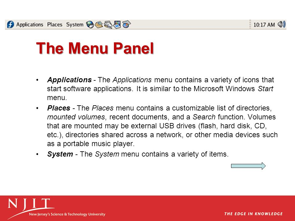 The Menu Panel Applications - The Applications menu contains a variety of icons that start software applications. It is similar to the Microsoft Windo