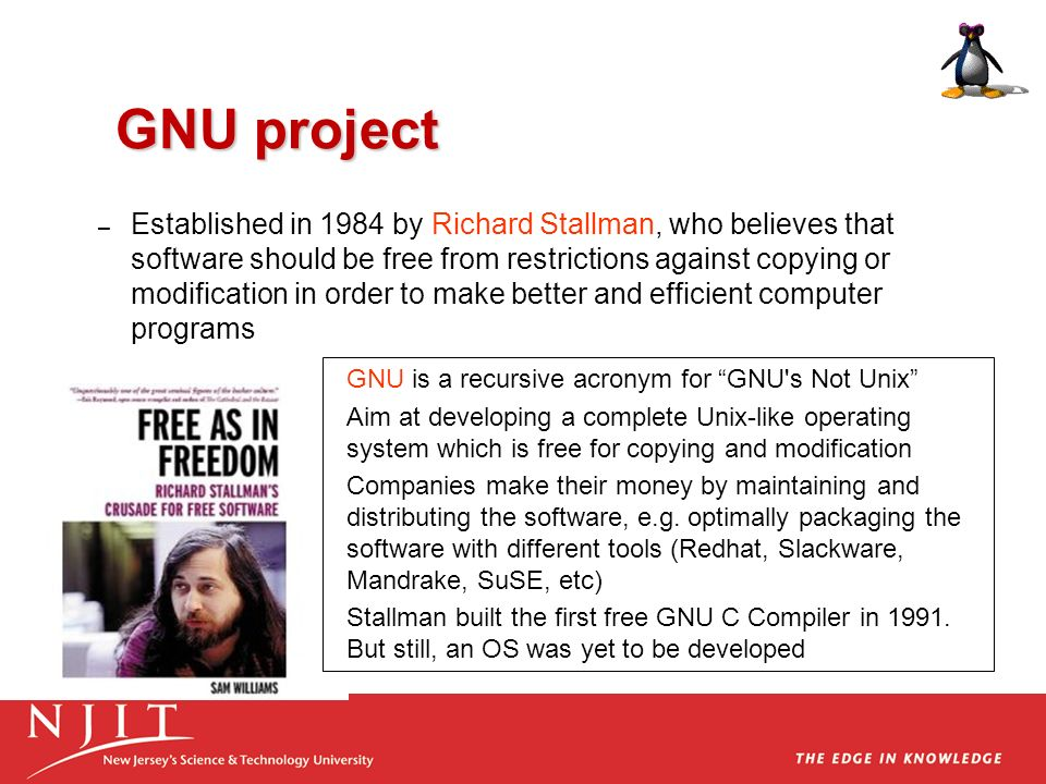 GNU project – Established in 1984 by Richard Stallman, who believes that software should be free from restrictions against copying or modification in