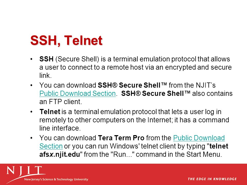 SSH, Telnet SSH (Secure Shell) is a terminal emulation protocol that allows a user to connect to a remote host via an encrypted and secure link. You c