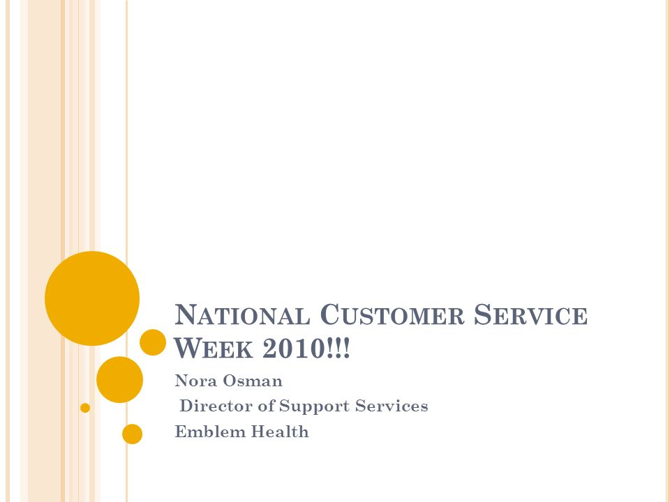 N ATIONAL C USTOMER S ERVICE W EEK 2010!!! Nora Osman Director of Support Services Emblem Health