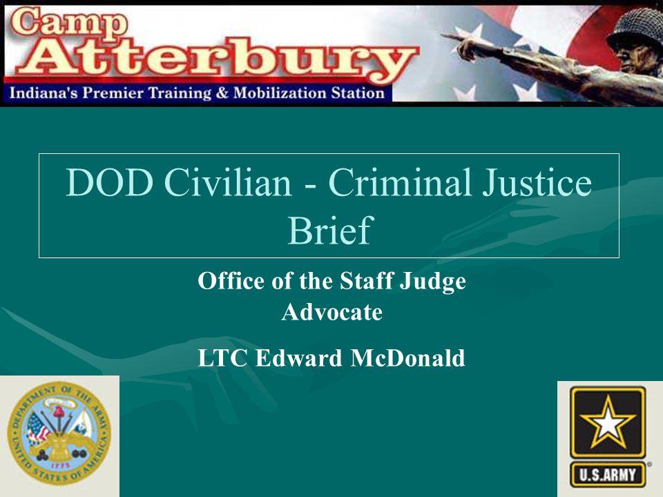 DOD Civilian - Criminal Justice Brief Office of the Staff Judge Advocate LTC Edward McDonald
