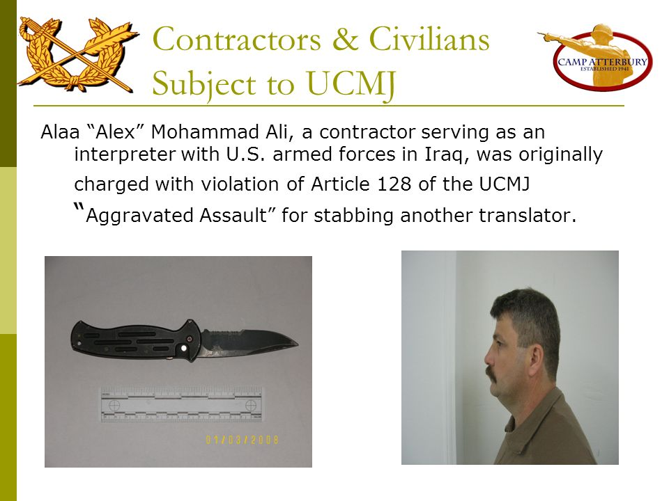 Contractors & Civilians Subject to UCMJ Alaa Alex Mohammad Ali, a contractor serving as an interpreter with U.S. armed forces in Iraq, was originally