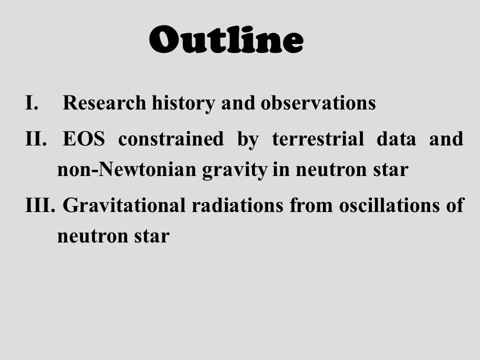 Outline I. Research history and observations II. EOS constrained by terrestrial data and non-Newtonian gravity in neutron star III. Gravitational radi