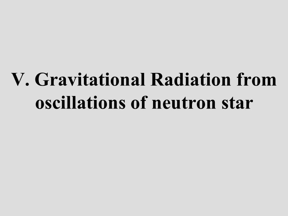 V. Gravitational Radiation from oscillations of neutron star