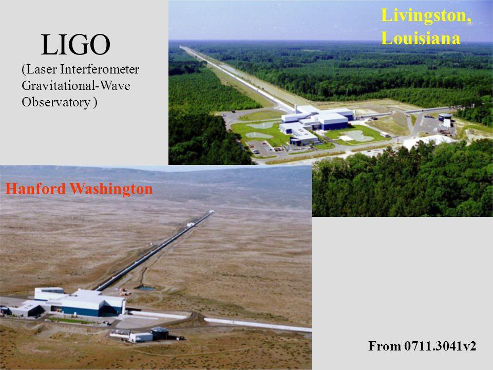 Hanford Washington Livingston, Louisiana (Laser Interferometer Gravitational-Wave Observatory ) LIGO From 0711.3041v2