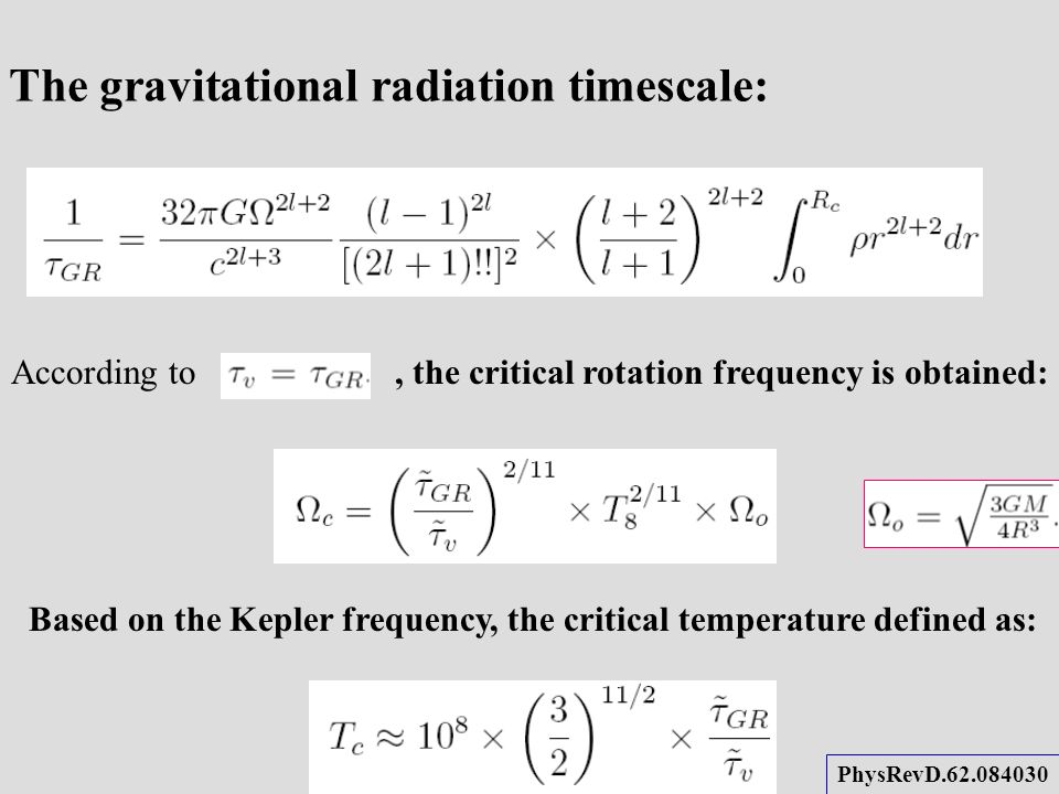 The gravitational radiation timescale: According to, the critical rotation frequency is obtained: Based on the Kepler frequency, the critical temperature defined as: PhysRevD.62.084030