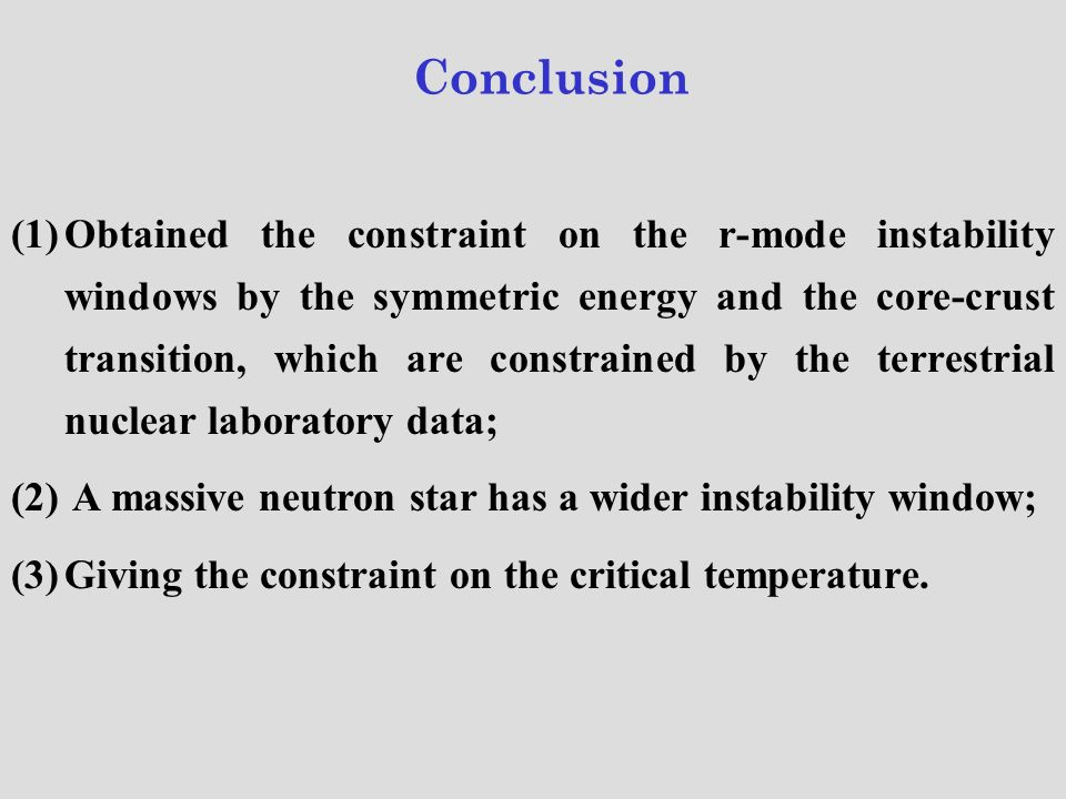 Conclusion (1)Obtained the constraint on the r-mode instability windows by the symmetric energy and the core-crust transition, which are constrained b