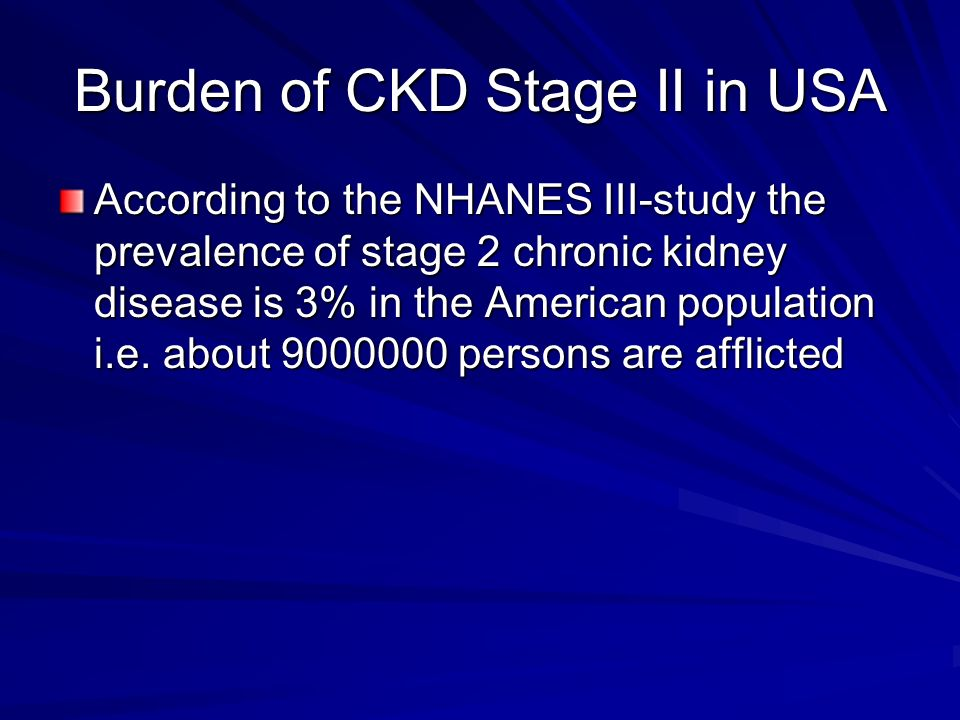 Prevalence of CKD by GFR in the USA (There is a lot of CKD!) StageDescriptionGFR(mL/min/1.73m2)Prevalence Prevalence (%) 1 Kidney damage with normal or GFR > 90 5.9 million 3.3% 2 Mild GFR 60-89 5.3 million 3.0% 3 Moderate GFR 30-59 7.6 million 4.3% 4 Severe GFR 15-29400,0000.2% 5 Kidney Failure < 15 or dialysis 300,0000.2% Coresh, et al, Am J Kidney Dis.
