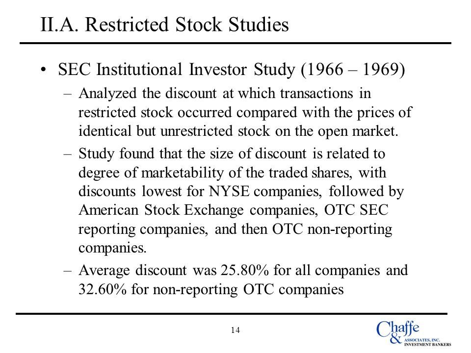 14 II.A. Restricted Stock Studies SEC Institutional Investor Study (1966 – 1969) –Analyzed the discount at which transactions in restricted stock occu