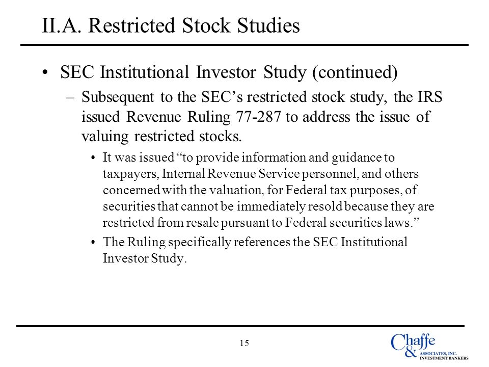 15 II.A. Restricted Stock Studies SEC Institutional Investor Study (continued) –Subsequent to the SECs restricted stock study, the IRS issued Revenue