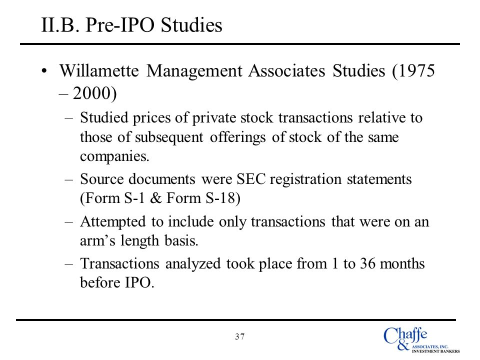37 II.B. Pre-IPO Studies Willamette Management Associates Studies (1975 – 2000) –Studied prices of private stock transactions relative to those of sub