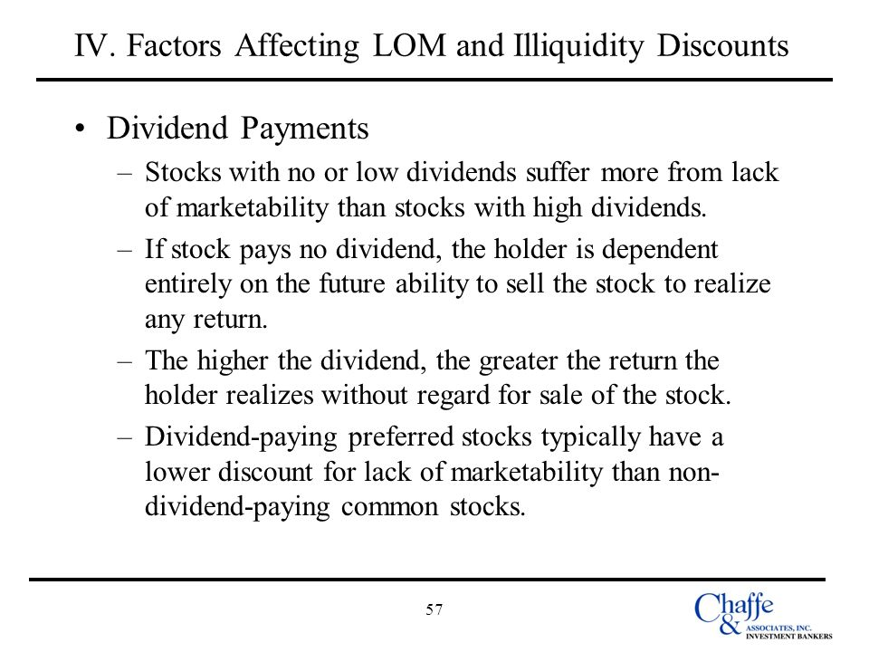 57 IV. Factors Affecting LOM and Illiquidity Discounts Dividend Payments –Stocks with no or low dividends suffer more from lack of marketability than