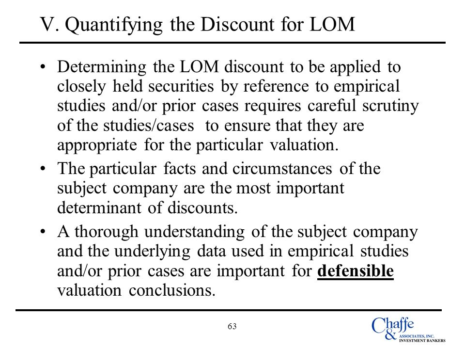 63 V. Quantifying the Discount for LOM Determining the LOM discount to be applied to closely held securities by reference to empirical studies and/or