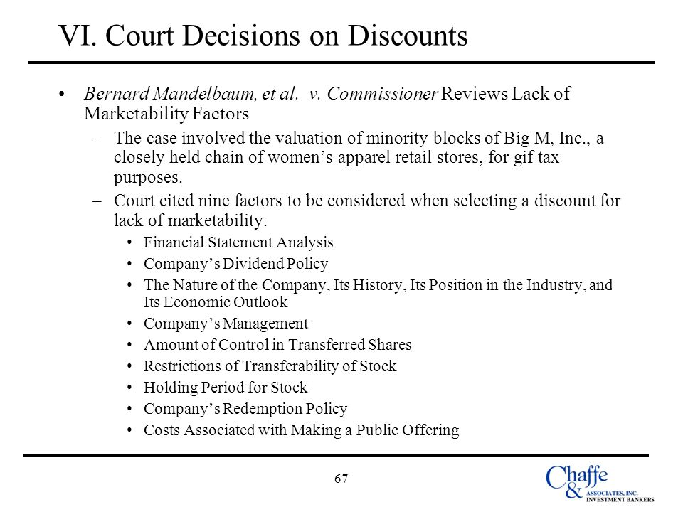 67 VI. Court Decisions on Discounts Bernard Mandelbaum, et al. v. Commissioner Reviews Lack of Marketability Factors –The case involved the valuation