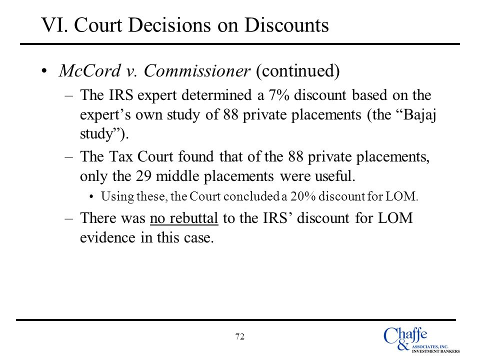 72 VI. Court Decisions on Discounts McCord v. Commissioner (continued) –The IRS expert determined a 7% discount based on the experts own study of 88 p