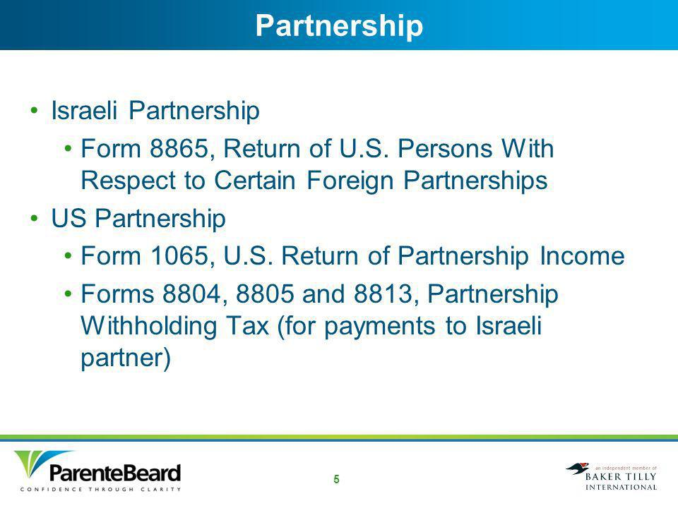 4 Israeli Distributor, Agent or Joint Venture Income from Israeli business must be reported on US income tax return Possible Israeli income tax (discussed below) Joint venture contractual arrangement - no annual separate US reporting