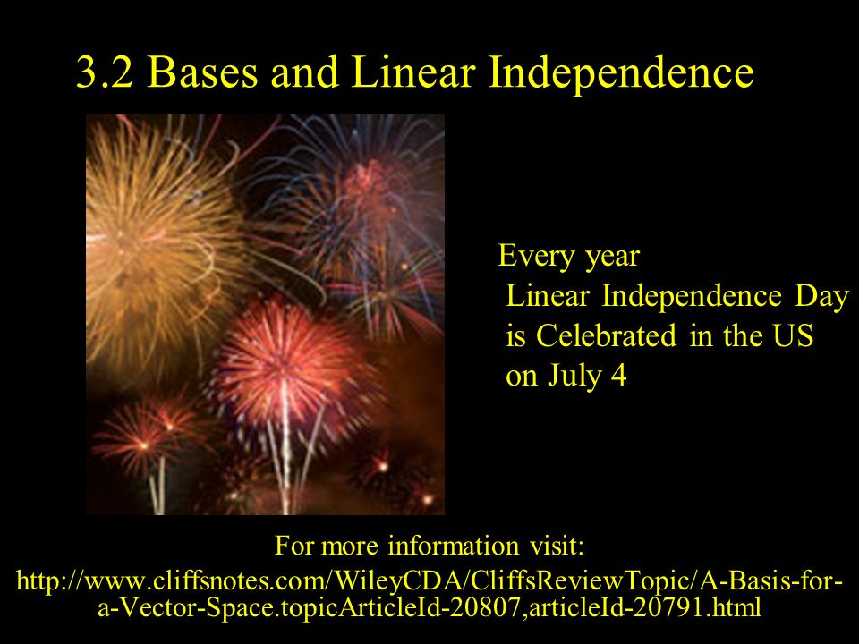 3.2 Bases and Linear Independence For more information visit: http://www.cliffsnotes.com/WileyCDA/CliffsReviewTopic/A-Basis-for- a-Vector-Space.topicA