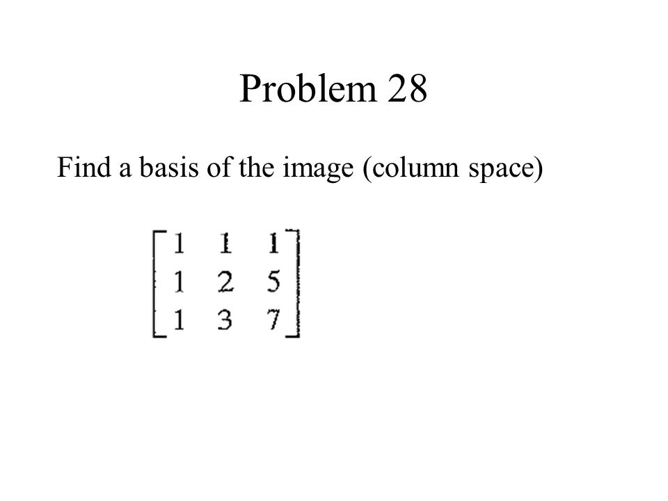 Problem 28 Find a basis of the image (column space)