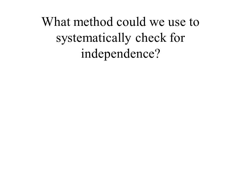 What method could we use to systematically check for independence?