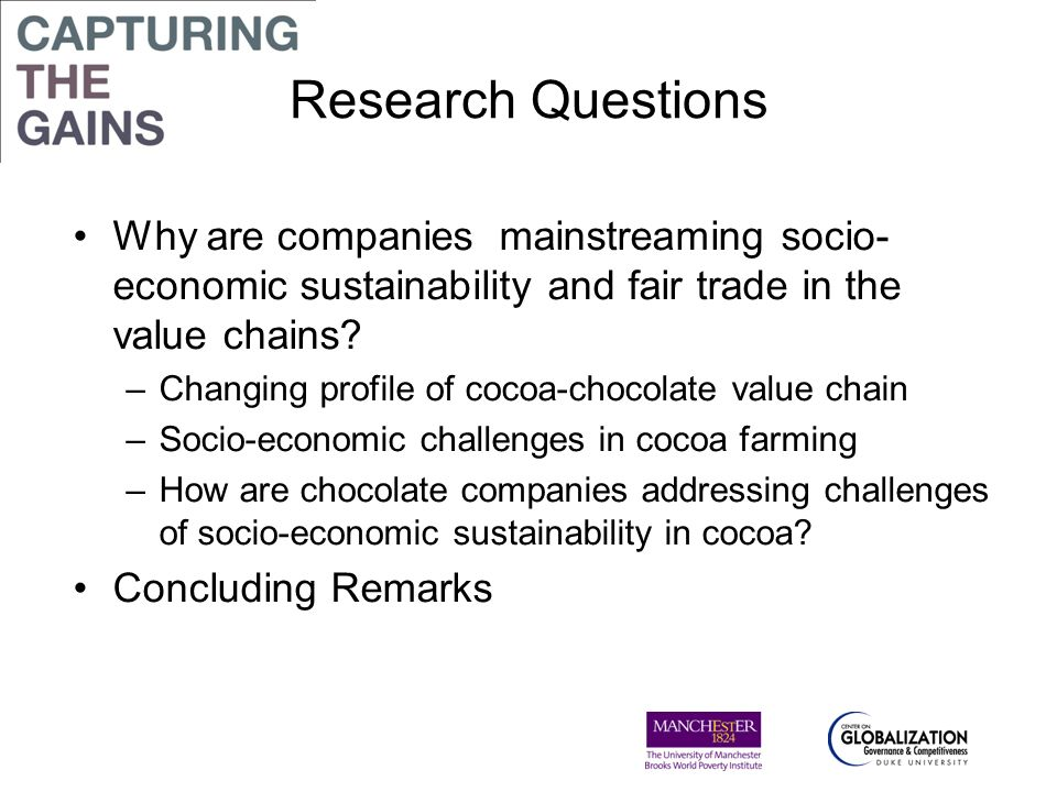Research Questions Why are companies mainstreaming socio- economic sustainability and fair trade in the value chains? –Changing profile of cocoa-choco