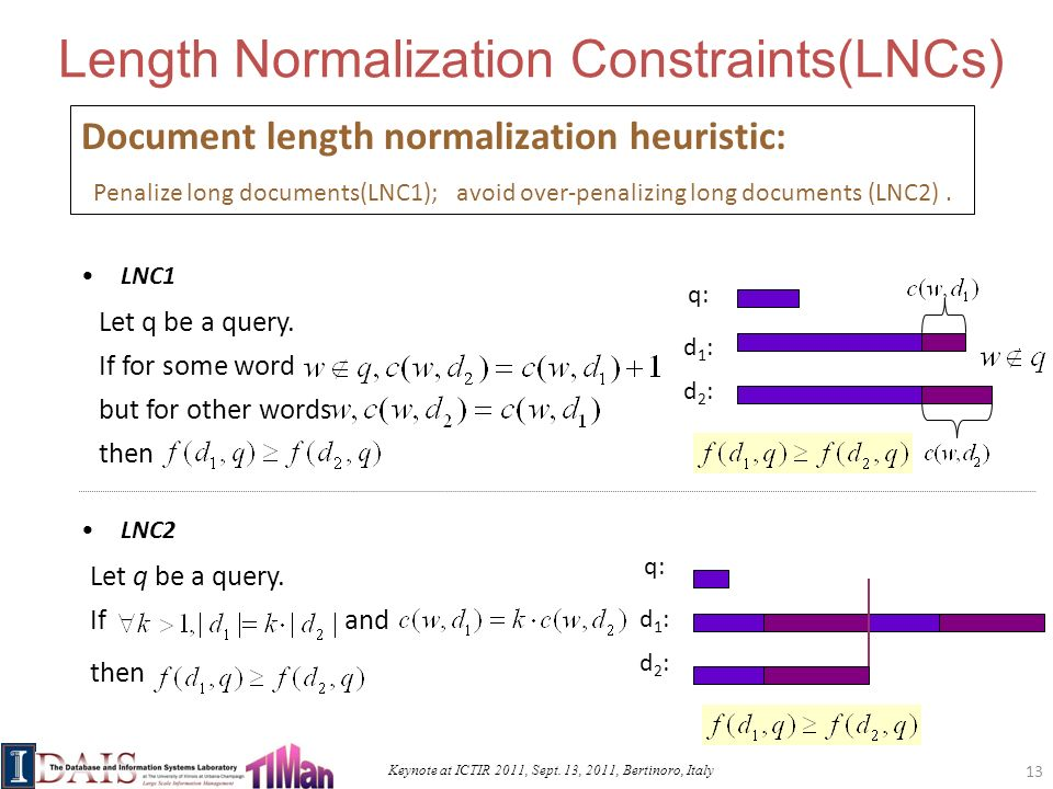 Keynote at ICTIR 2011, Sept. 13, 2011, Bertinoro, Italy Length Normalization Constraints(LNCs) Document length normalization heuristic: Penalize long