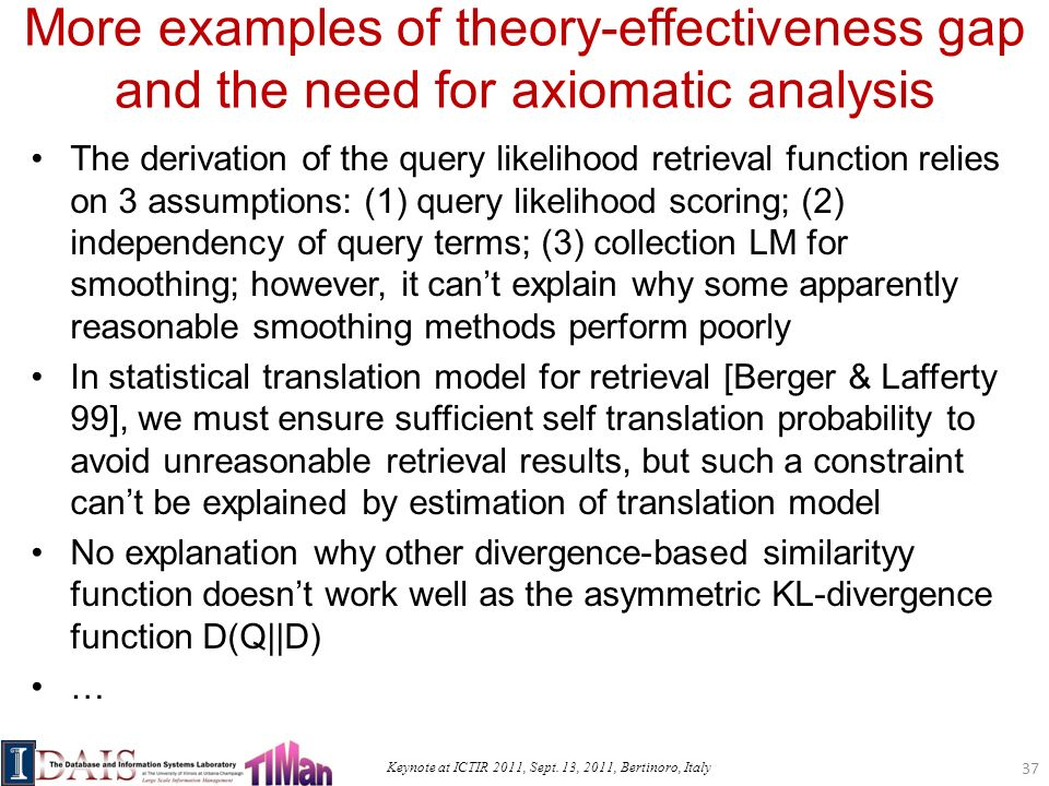 Keynote at ICTIR 2011, Sept. 13, 2011, Bertinoro, Italy More examples of theory-effectiveness gap and the need for axiomatic analysis The derivation o