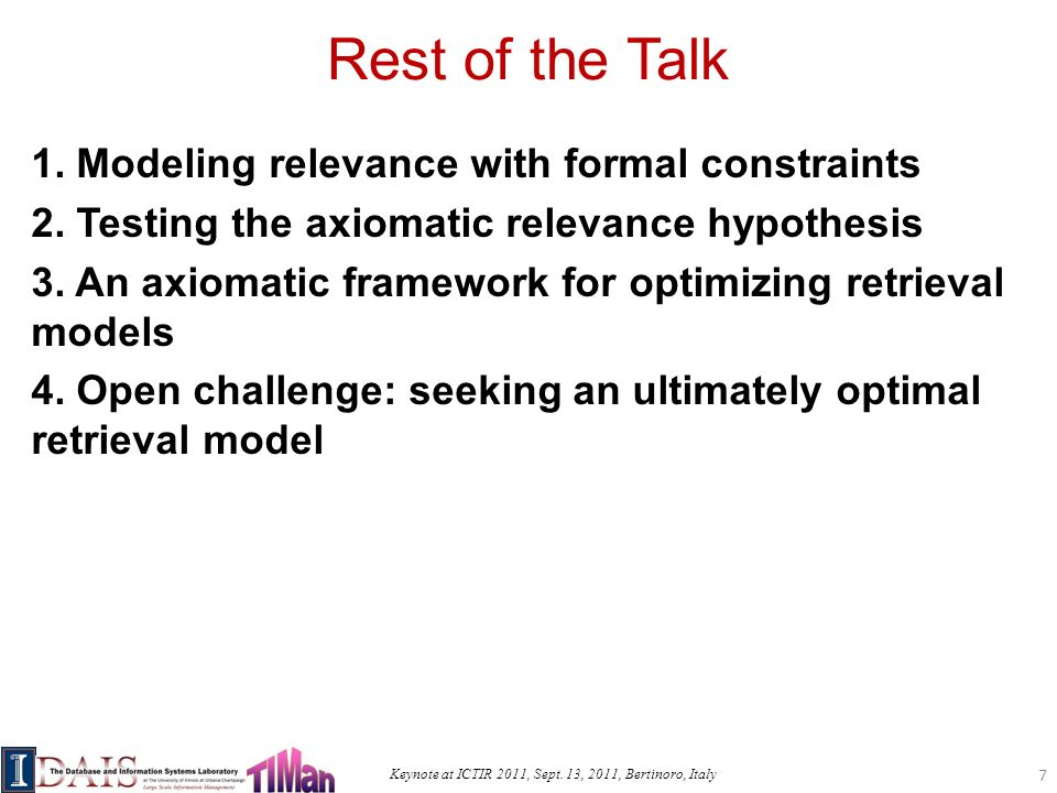 Keynote at ICTIR 2011, Sept. 13, 2011, Bertinoro, Italy Rest of the Talk 1. Modeling relevance with formal constraints 2. Testing the axiomatic releva