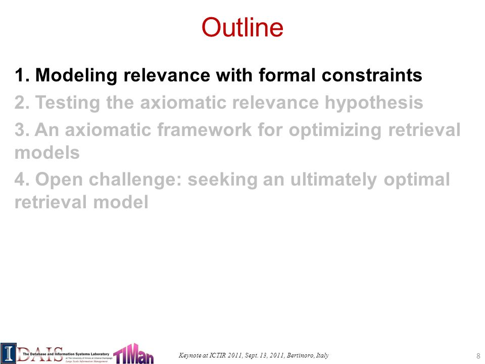 Keynote at ICTIR 2011, Sept. 13, 2011, Bertinoro, Italy Outline 1. Modeling relevance with formal constraints 2. Testing the axiomatic relevance hypot