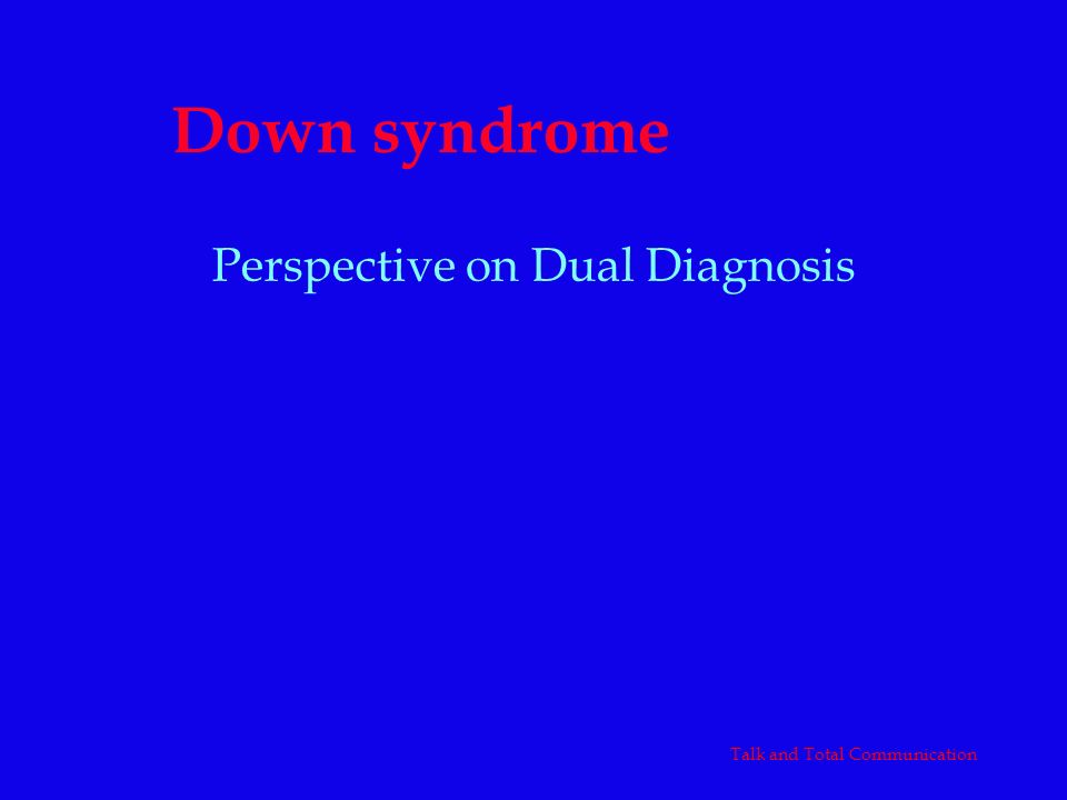 Down syndrome Perspective on Dual Diagnosis Talk and Total Communication