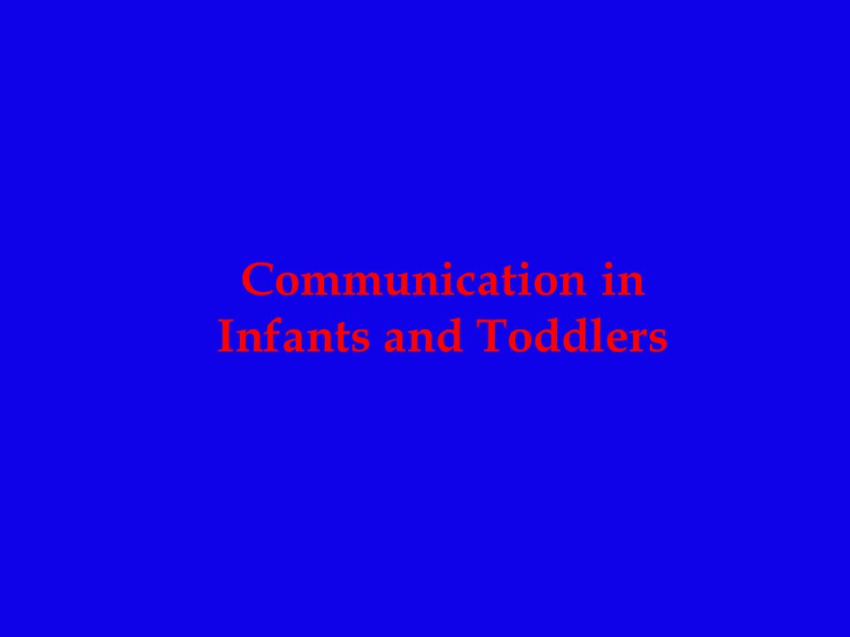 Communication in Infants and Toddlers