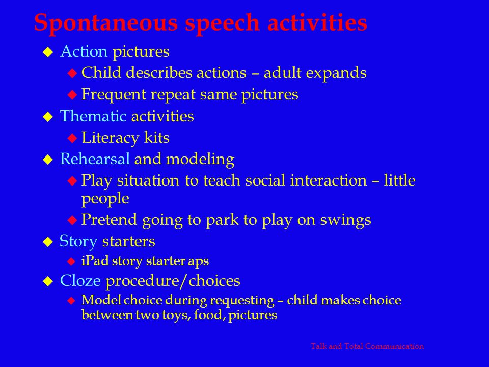 Spontaneous speech activities u Action pictures u Child describes actions – adult expands u Frequent repeat same pictures u Thematic activities u Lite