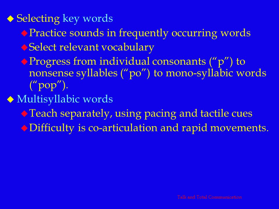 u Selecting key words u Practice sounds in frequently occurring words u Select relevant vocabulary u Progress from individual consonants (p) to nonsen
