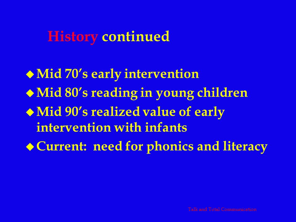 History continued u Mid 70s early intervention u Mid 80s reading in young children u Mid 90s realized value of early intervention with infants u Curre