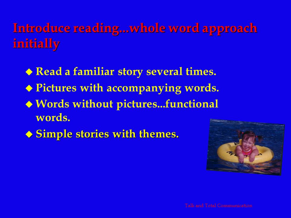 Introduce reading...whole word approach initially u Read a familiar story several times. u Pictures with accompanying words. u Words without pictures.