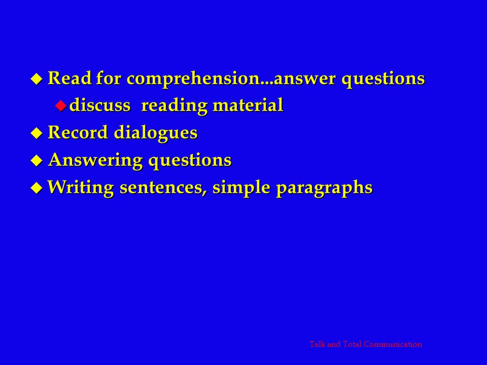 u Read for comprehension...answer questions u discuss reading material u Record dialogues u Answering questions u Writing sentences, simple paragraphs