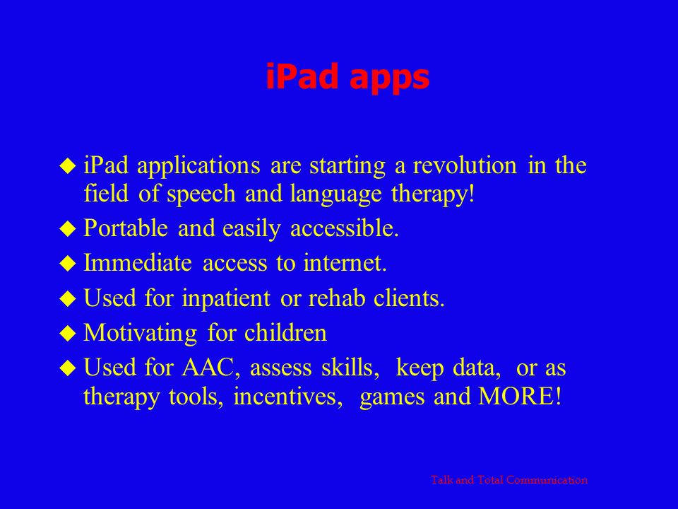 iPad applications are starting a revolution in the field of speech and language therapy! Portable and easily accessible. Immediate access to internet.