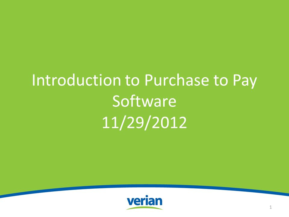 Introduction to Purchase to Pay Software 11/29/2012 1