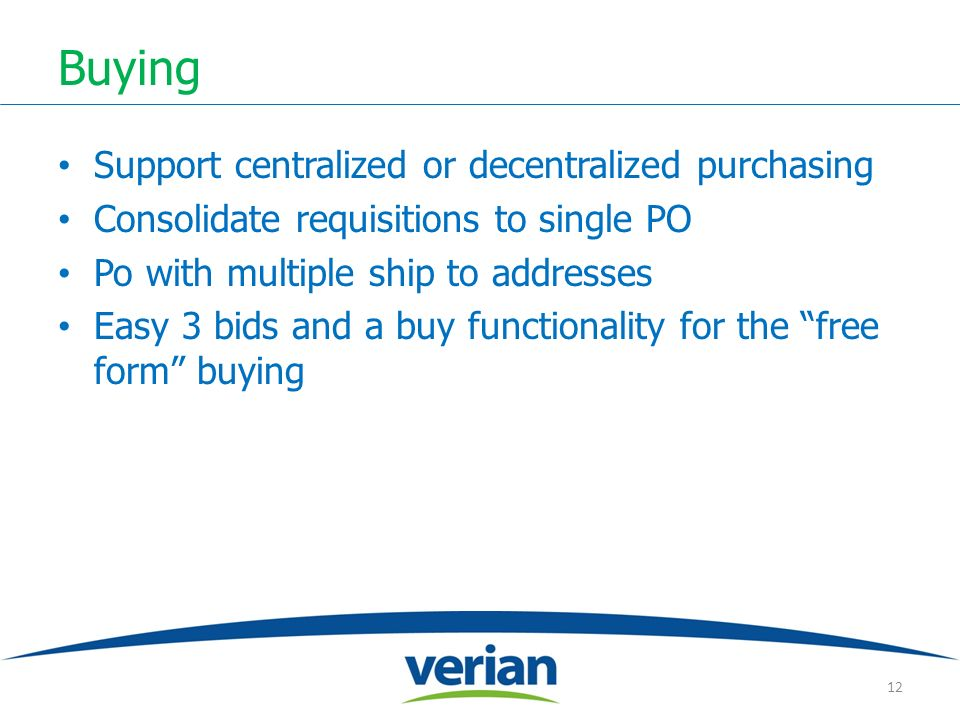Buying Support centralized or decentralized purchasing Consolidate requisitions to single PO Po with multiple ship to addresses Easy 3 bids and a buy