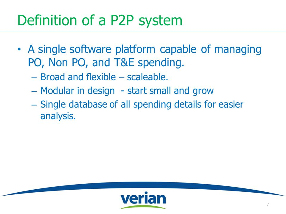 Definition of a P2P system A single software platform capable of managing PO, Non PO, and T&E spending.