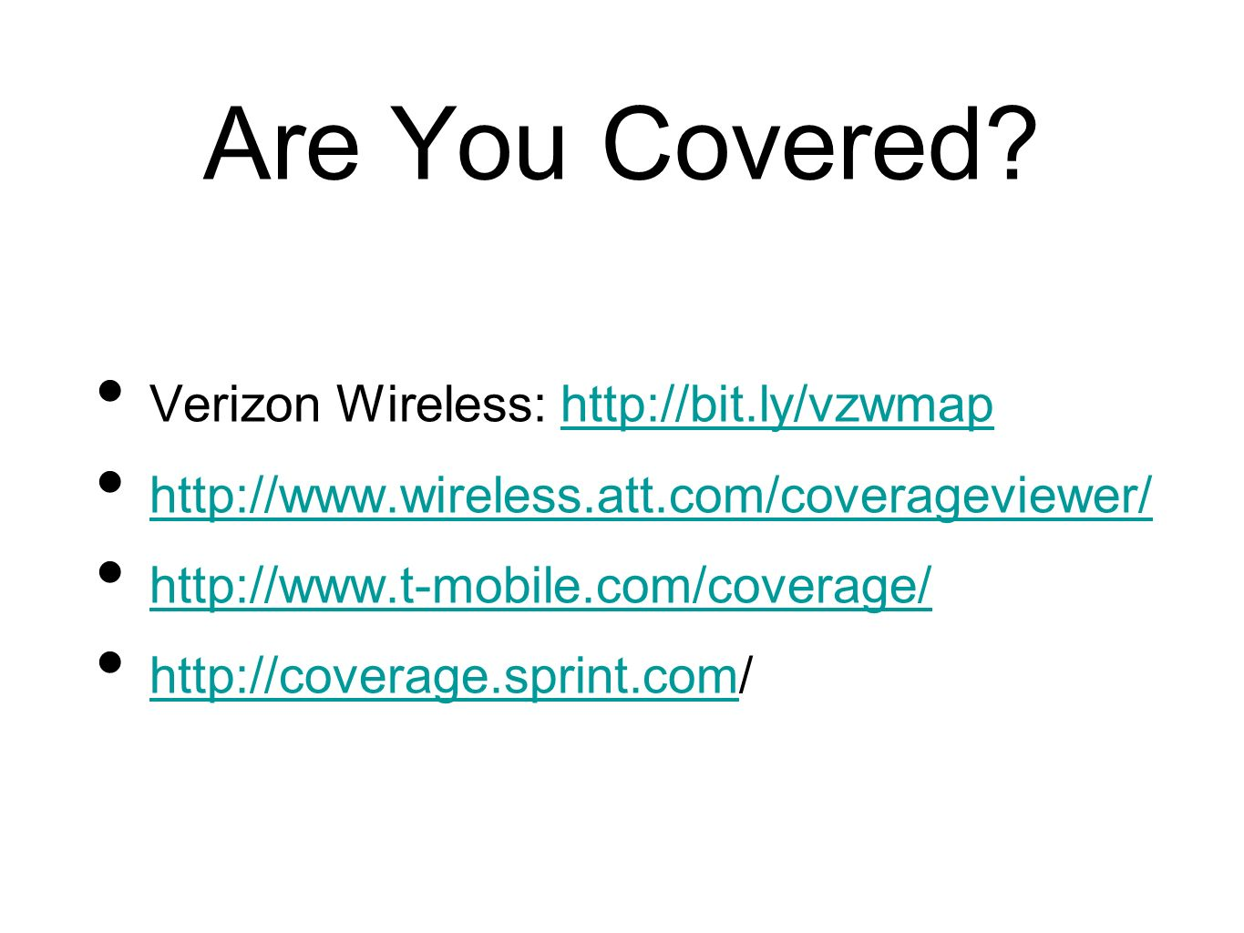 Are You Covered? Verizon Wireless: http://bit.ly/vzwmaphttp://bit.ly/vzwmap http://www.wireless.att.com/coverageviewer/ http://www.t-mobile.com/covera